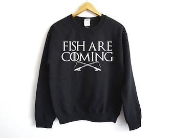Fish Are Coming Sweatshirt - Fishing Sweater - Funny Dad Sweater - Husband Sweater - Son Shirt - GOT Shirt - Gift For Him - Camping Shirt