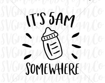 It's 5am Somewhere SVG Baby Boy Girl SVG Vector Image Cut File for Cricut and Silhouette