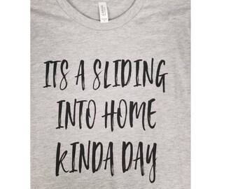 It's a sliding into home kinda day shirt