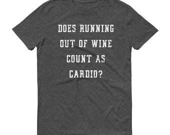 Does Running Out Of Wine Count As Cardio? - Short-Sleeve T-Shirt - Unisex, Funny, Drinking, Alcohol, Wine Lover, Gift Idea