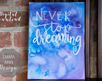 Never Stop Dreaming, PRINTABLE art, NURSERY Art, wall art, brush calligraphy, watercolor, digital download