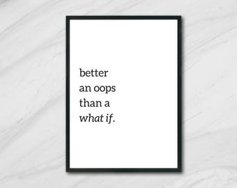 better an oops than a what if poster art, printable quote, instant download