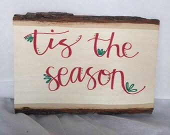 Tis the Season Christmas Sign - Hand Painted on Live Edge