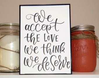 We Accept The Love We Think We Deserve | Perks of Being a Wallflower | Handwritten Calligraphy Prints | Custom Quotes | Wall Art | Decor