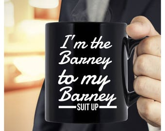 HIMYM coffee mug - I'm the Barney to my Barney, Suit Up - how I met your mother - Black mug