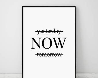 Yesterday Now Tomorrow, Now, Now Poster, Now Printable, Modern Motivational Quote, Scandinavian Typography, Black and White Print