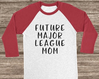 Baseball Mom Shirts - Future Major League Mom - Baseball Mom 3/4 Sleeve Raglan T-shirt - Cute Mom Shirts