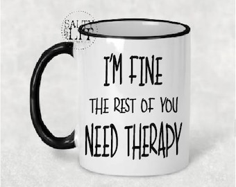 I'm fine the rest of you need therapy mug,coffee mug,humorous mug,therapy mug,coffee cup,funny gift idea,funny gift,funny saying,funny mug