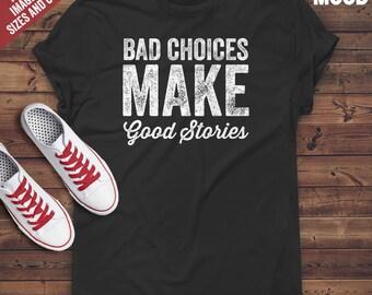 Bad choices make good stories T-Shirt - funny bad boy tee-shirt - funny bad girl t-shirt - bad choices saying