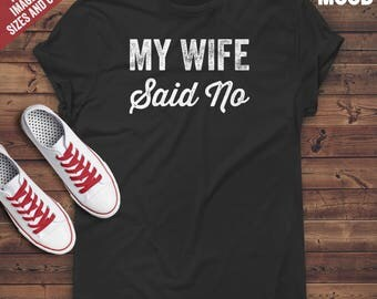 My Wife Said No T-Shirt - Perfect Tee-Shirt for funny husband. Funny husband t-shirt for birthday or gift.