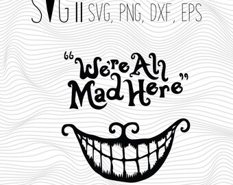 We are All Mad Here Alice in Wonderland Svg Files, Disney Svg For Silhouette Cricut Decal We're All Mad Here Alice in Wonderland Clipart Cut