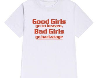 Free WW Shipping - Good Girls Go To Heaven, Bad Girls Go To Backstage T-Shirt