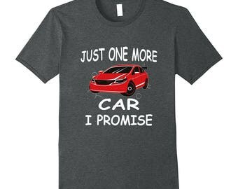 Funny Car Shirt - Gift For Mechanic - Car Lover Tee - Car T-Shirt Gift - Car Enthusiast Gift - Just One More Car I Promise
