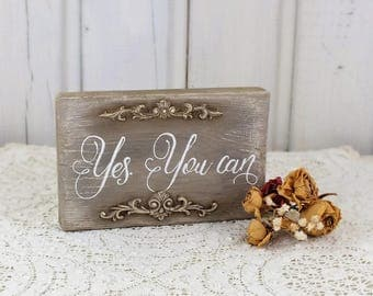 Yes You can sign Motivational gift Inspiring quotes New job gift Office desk decorations Rustic home signs Farmhouse shelf sitter wooden art
