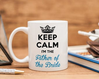 Keep Calm I'm the Father of the Bride, Wedding Mug, Wedding Gifts, Wedding Party, Wedding, Bridal Party, Engagement Announcement