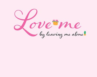 Love Me By Leaving Me Alone