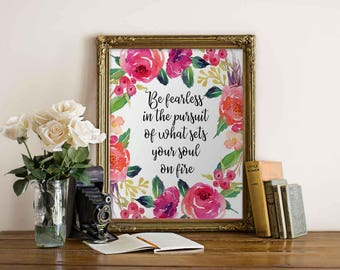 Printable Art Motivational Art Be fearless in the pursuit of what sets your soul on fire Inspirational Printable Quote Art Floral Digital