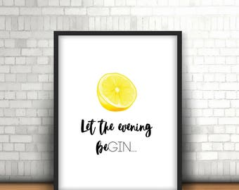 Let the evening beGIN / Gin / Alcohol / Kitchen / Funny Home Print, A4, 8x10inch or A5, Quality Paper