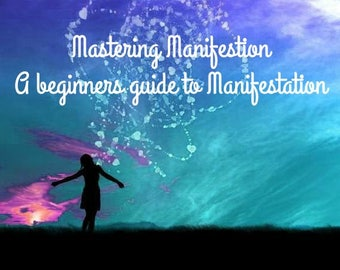 A Beginners Guide to Mastering Manifestation.
