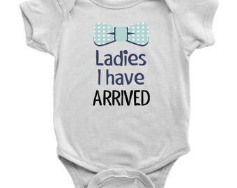 Ladies I Have Arrived Onesie, Ladies I Have Arrived Bodysuit, Baby Boy Onesie, Baby Boy Coming Home Outfit, Newborn Onesie, Baby Shower Gift