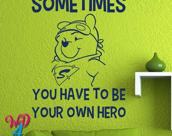 Sometimes You Have To Be Your Own Hero Quotes Decal Winnie The Pooh Wall Decals Classic Quote Nursery Sticker Disney Wall Quote Decal WD007