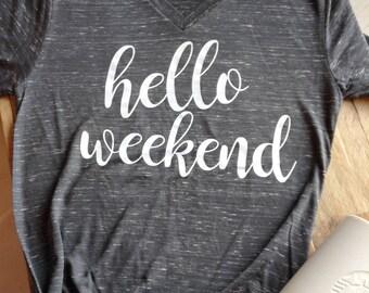 hello weekend shirt, hello weekend, hello weekend tee, hello weekend tee shirt, hello weekend t-shirt, t shirts for women, womens tshirts