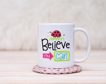 Believe You Can Mug // Gift For Her, Planner Gift, Mother's Day Gift
