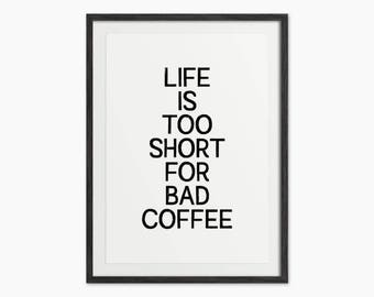 Life Is Too Short For Bad Coffee Type Art Print - Black and White Typography Print - Scandi Style Art - Minimal Home Decor