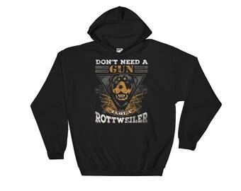 Don't Need A Gun I Got A Rottweiler - Rottweiler Hoodies - Rottweiler Gift
