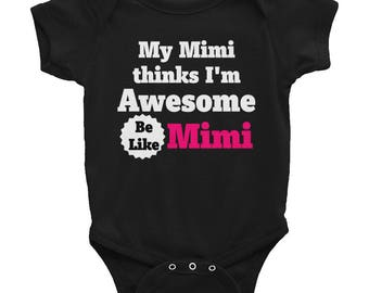 My Mimi thinks I'm Awesome Be Like Mimi Infant Bodysuit