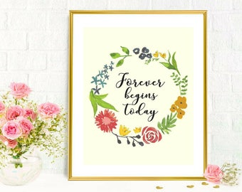 Printable Art, Forever Begins Today, Typography, Floral Garlands, Wreaths, Inspirational, Motivational Quotes