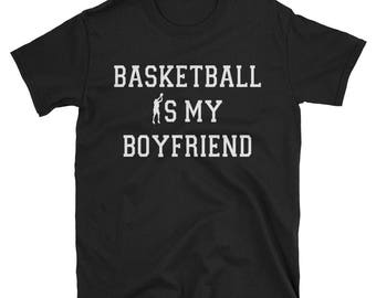 Basketball T-Shirt, Basketball Is My Boyfriend, Funny Sports T-shirt, Basketball Boyfriend Tee, Funny Sarcastic T-shirt, Girlfriend Gift
