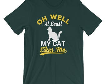 Cat Lover Men's T-Shirt - Funny Cat T-Shirt - Oh Well At Least My Cat Likes Me