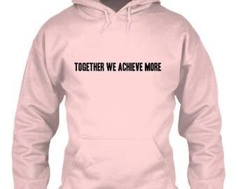Together We Achieve More Sweatshirt