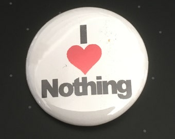 """I Love Nothing - 1 1/4"""" Pin, Zipper Pull, Keychain, Magnet or Hair Tie"""