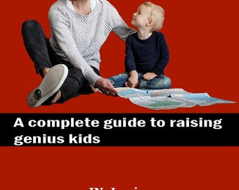As A Parent : A complete guide to raising genius kids