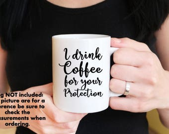 I drink coffee for your protection mug decal