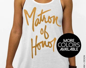 Matron of Honor - Script - White Flowy Racerback Tank Top, Women's Bridal Party Tank Top, Gold, SIlver, Black or Pink Ink