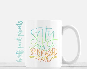 Salty Air Sunkissed Hair - Hand Lettered Mug, Beach Style Hand Lettering Mugs, Tropical Gift, Gifts Under 30, Sunshine and Beaches, Sunshine