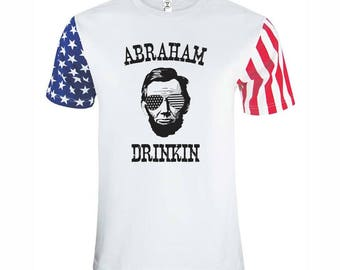 Abraham Drinkin Shirt | Abraham Drinkin T-shirt, Abraham Lincoln Shirt, 4th of July Shirt, July 4th Shirt, 4th of July