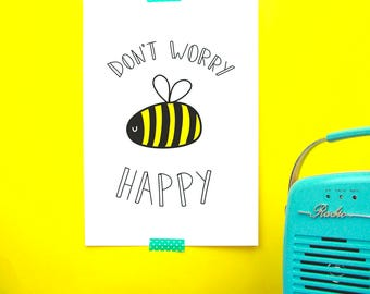 Don't Worry Bee Happy Print - Positive Print - Happiness - Bees