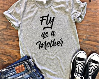 Fly As A Mother T-Shirt, Hoodie, Tank Top, Gifts