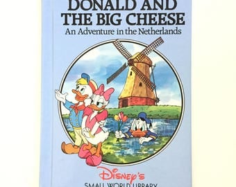 Donald and the Big Cheese An Adventure in The Netherlands / Vintage Disney Book / Vintage Children's Book / Disney's Small World Library