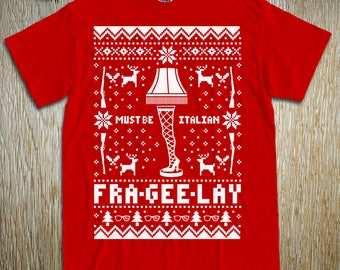"""New """"Fra-Gee-Lay Must Be Italian"""" Unisex T-Shirts for Christmas and Thanksgiving Parties, Christmas Story, Ralphie Fans, Family"""