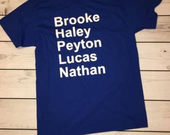 Brooke Peyton Lucas Nathan Haley One Tree Hill Charachter T-Shirt // OTH Tv Show Shirt/ Brooke - Peyton - Lucas - Nathan - Haley