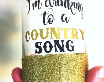 Im drinking to a Country Song