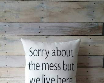 Sorry about the mess Pillow Cover, Farmhouse Pillow, Accent Pillow, Funny Pillow, Decorative Pillow, Throw Pillow, Pillow With Words