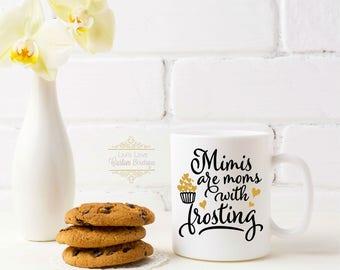 Grandma Coffee Mug - Mimis are Moms with frosting - Nana Gift - New Grandma Gift - Mother's Day - Christmas Gift for Mom Grammy Mug