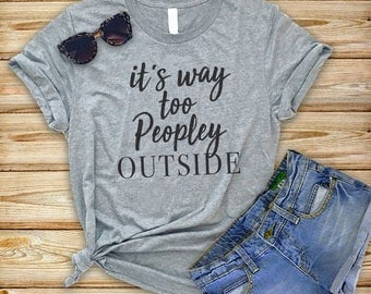 Unisex Tri-Blend T-Shirt It's Too Peopley Outside - Funny T Shirt - I Cant People - Funny Shirt