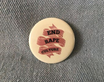 end rape culture,  1.5 inch pin back button, 37 mm pinback button, feminist button, feminist pin